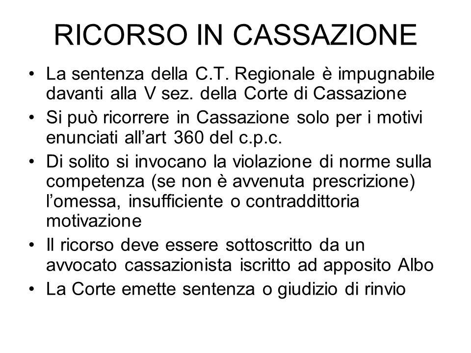 RICORSO IN CASSAZIONELa sentenza della C.T. Regionale è impugnabile davanti alla V sez. della Corte di Cassazione.