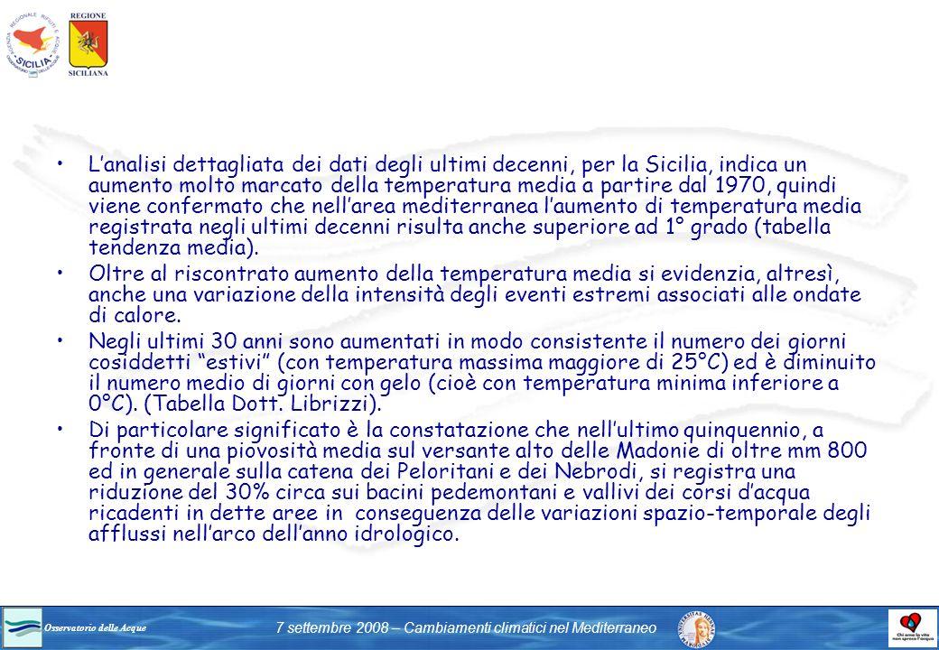 L'analisi dettagliata dei dati degli ultimi decenni, per la Sicilia, indica un aumento molto marcato della temperatura media a partire dal 1970, quindi viene confermato che nell'area mediterranea l'aumento di temperatura media registrata negli ultimi decenni risulta anche superiore ad 1° grado (tabella tendenza media).