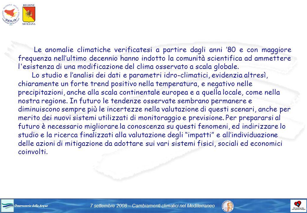 Le anomalie climatiche verificatesi a partire dagli anni '80 e con maggiore frequenza nell'ultimo decennio hanno indotto la comunità scientifica ad ammettere l esistenza di una modificazione del clima osservato a scala globale.