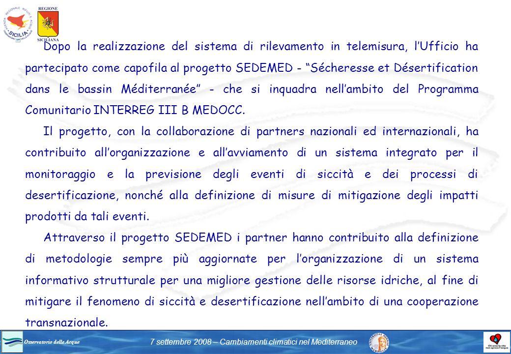 Dopo la realizzazione del sistema di rilevamento in telemisura, l'Ufficio ha partecipato come capofila al progetto SEDEMED - Sécheresse et Désertification dans le bassin Méditerranée - che si inquadra nell'ambito del Programma Comunitario INTERREG III B MEDOCC.