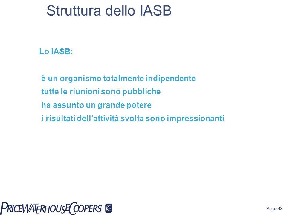 Struttura dello IASB Lo IASB: è un organismo totalmente indipendente