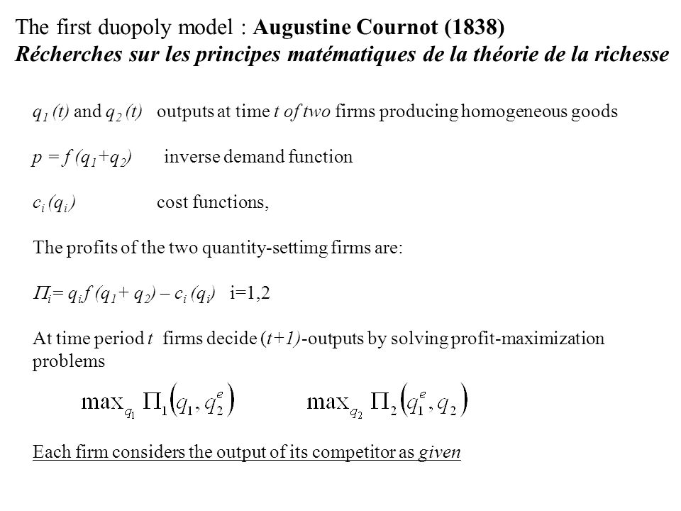The first duopoly model : Augustine Cournot (1838)