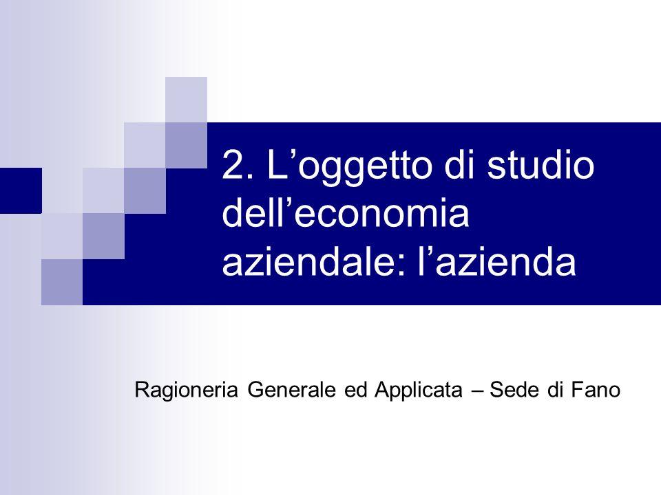 2. L'oggetto di studio dell'economia aziendale: l'azienda