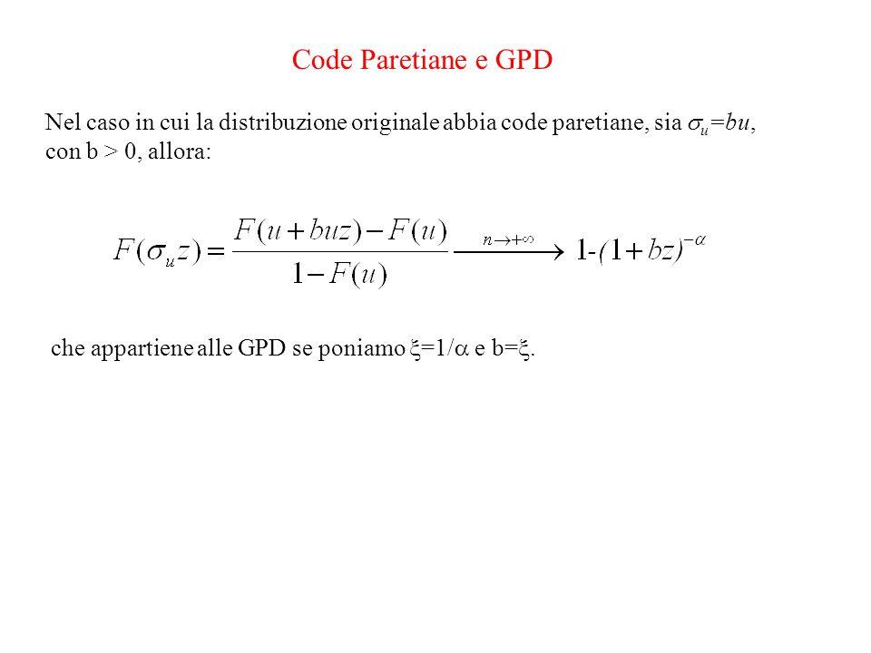 Code Paretiane e GPDNel caso in cui la distribuzione originale abbia code paretiane, sia u=bu, con b > 0, allora: