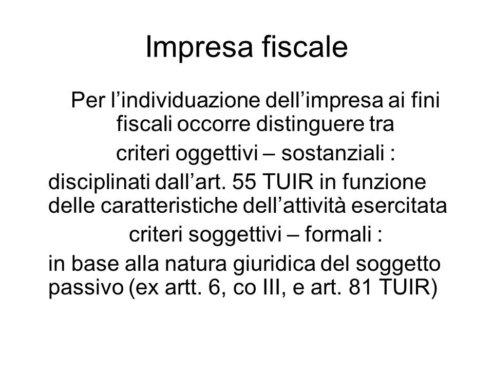 Impresa fiscalePer l'individuazione dell'impresa ai fini fiscali occorre distinguere tra. criteri oggettivi – sostanziali :