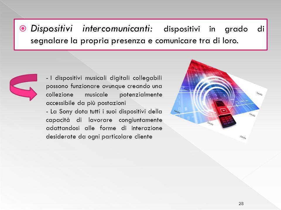 Dispositivi intercomunicanti: dispositivi in grado di segnalare la propria presenza e comunicare tra di loro.