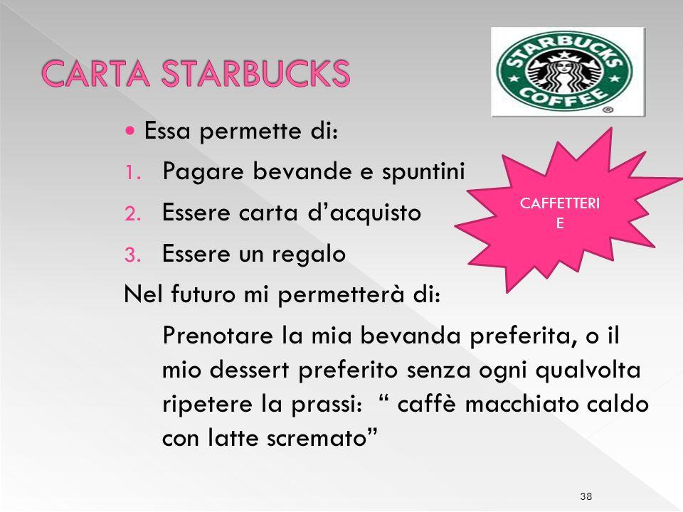 CARTA STARBUCKS Essa permette di: Pagare bevande e spuntini