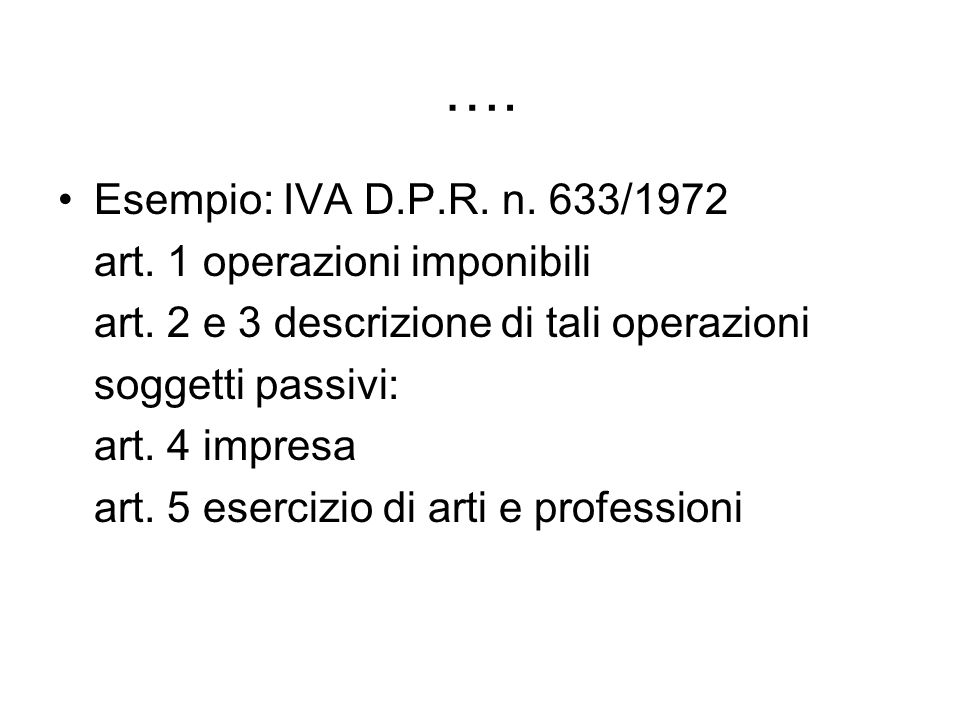 …. Esempio: IVA D.P.R. n. 633/1972 art. 1 operazioni imponibili