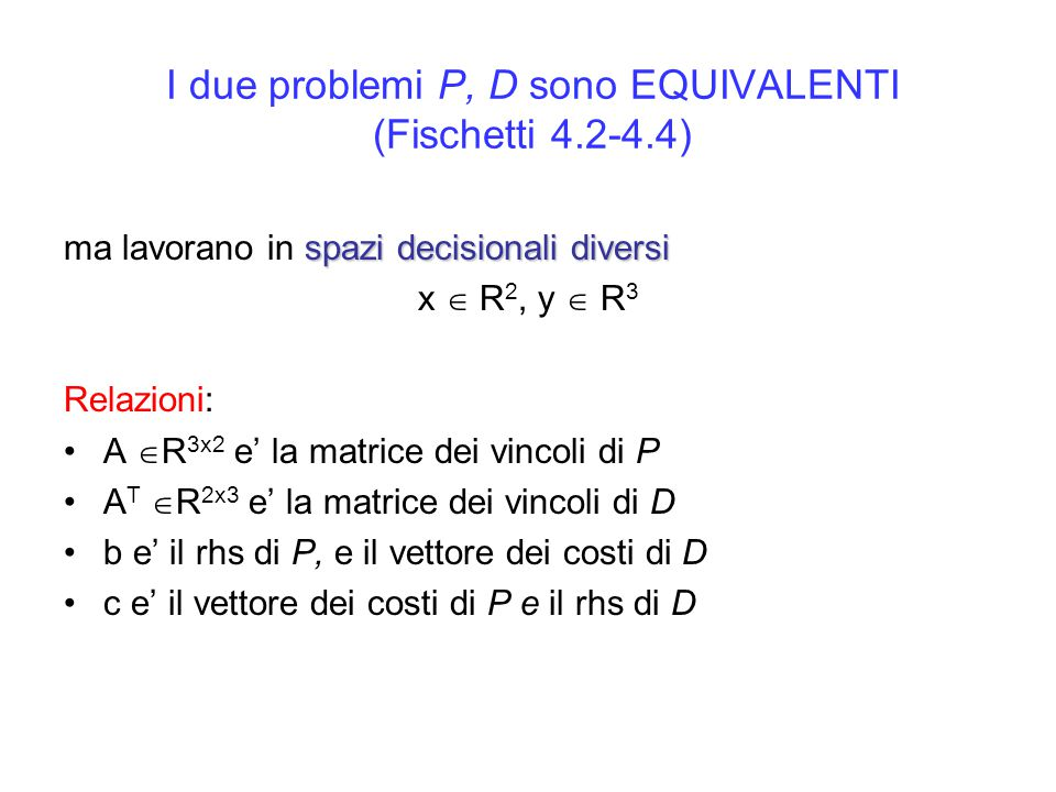 I due problemi P, D sono EQUIVALENTI (Fischetti 4.2-4.4)
