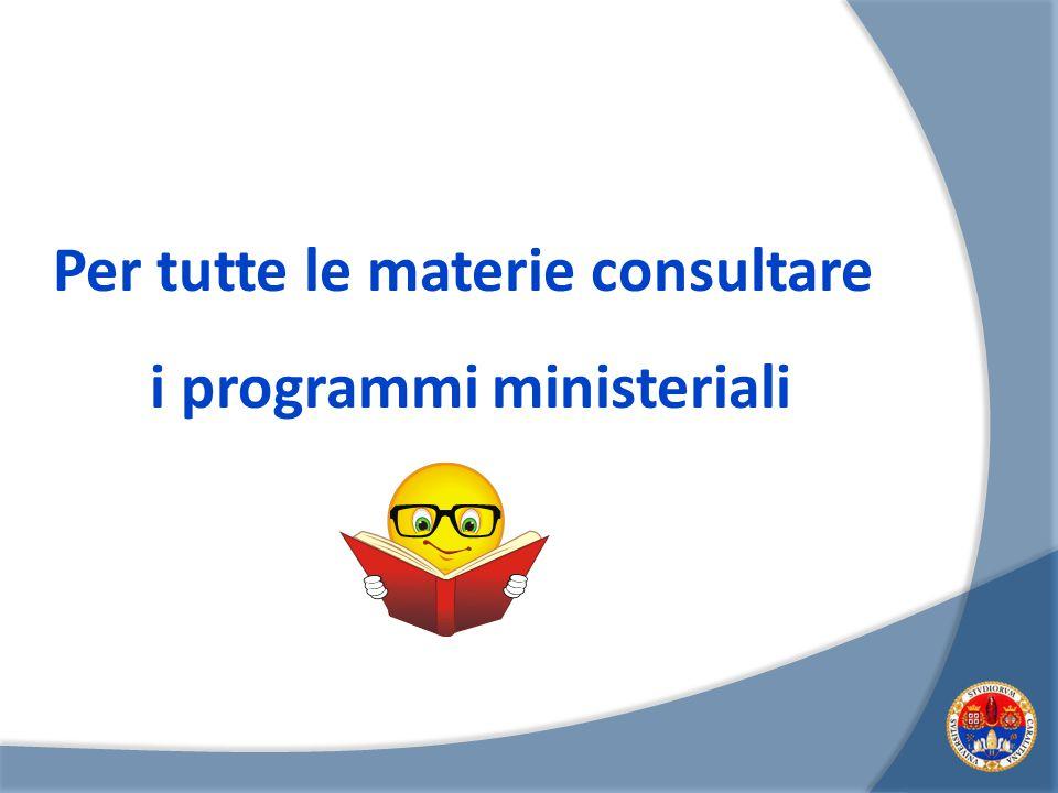 Per tutte le materie consultare i programmi ministeriali