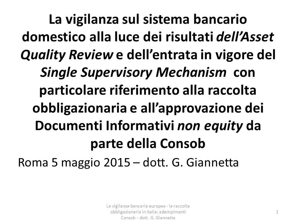 La vigilanza sul sistema bancario domestico alla luce dei risultati dell'Asset Quality Review e dell'entrata in vigore del Single Supervisory Mechanism con particolare riferimento alla raccolta obbligazionaria e all'approvazione dei Documenti Informativi non equity da parte della Consob