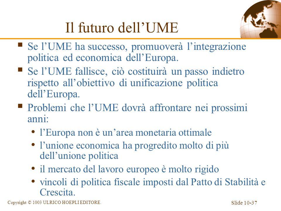 Il futuro dell'UME Se l'UME ha successo, promuoverà l'integrazione politica ed economica dell'Europa.
