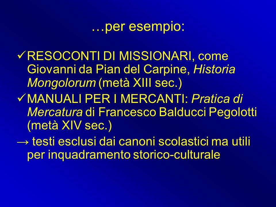 …per esempio: RESOCONTI DI MISSIONARI, come Giovanni da Pian del Carpine, Historia Mongolorum (metà XIII sec.)