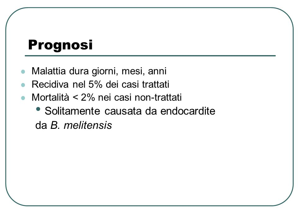 Prognosi Solitamente causata da endocardite da B. melitensis