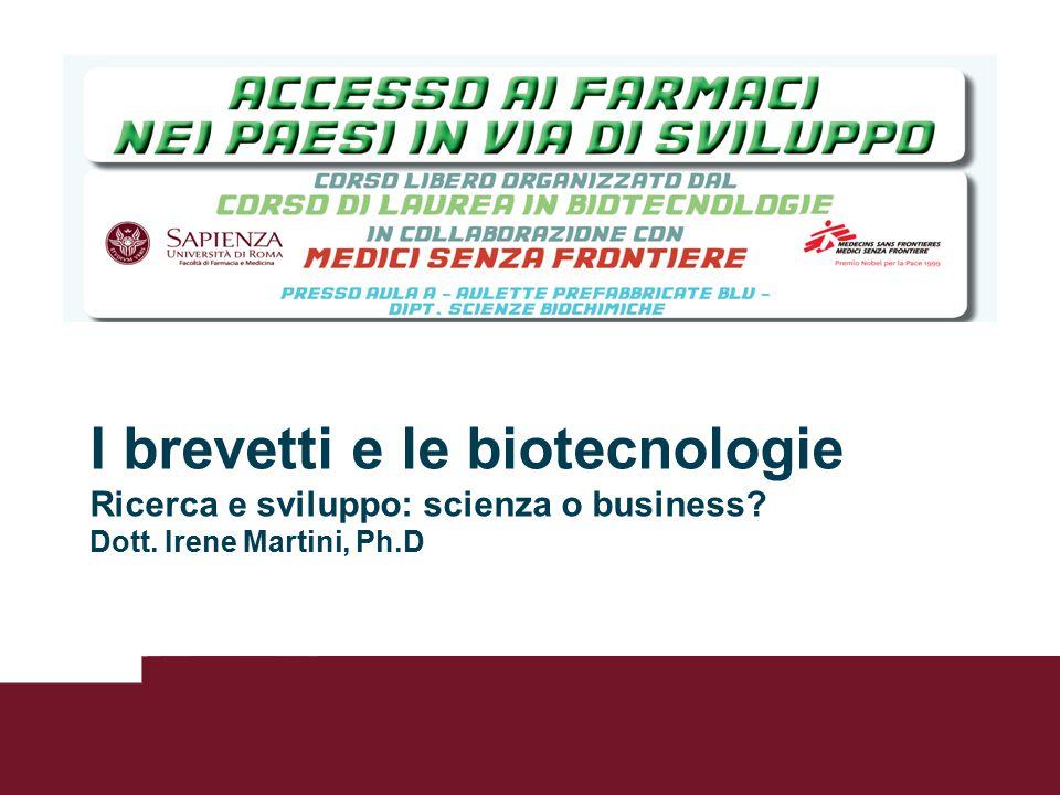 I brevetti e le biotecnologie Ricerca e sviluppo: scienza o business