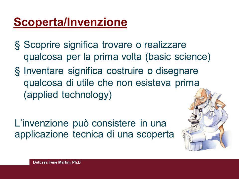 Scoperta/Invenzione Scoprire significa trovare o realizzare qualcosa per la prima volta (basic science)