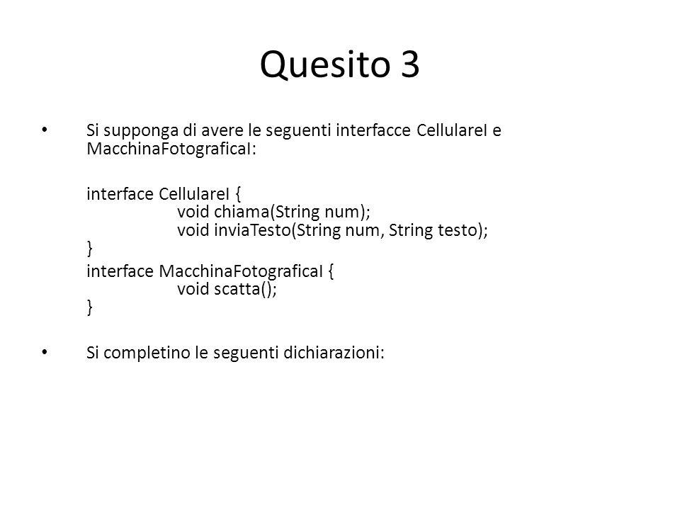Quesito 3 Si supponga di avere le seguenti interfacce CellulareI e MacchinaFotograficaI: