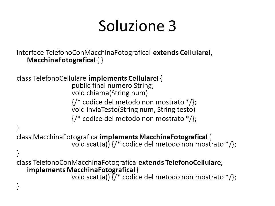 Soluzione 3 interface TelefonoConMacchinaFotograficaI extends CellulareI, MacchinaFotograficaI { }