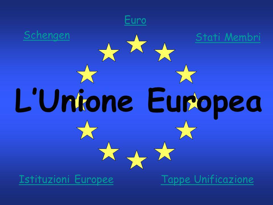 L'Unione Europea Euro Schengen Stati Membri Istituzioni Europee