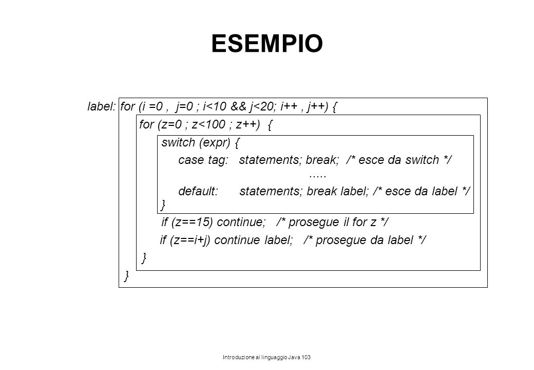 ESEMPIO label: for (i =0 , j=0 ; i<10 && j<20; i++ , j++) {