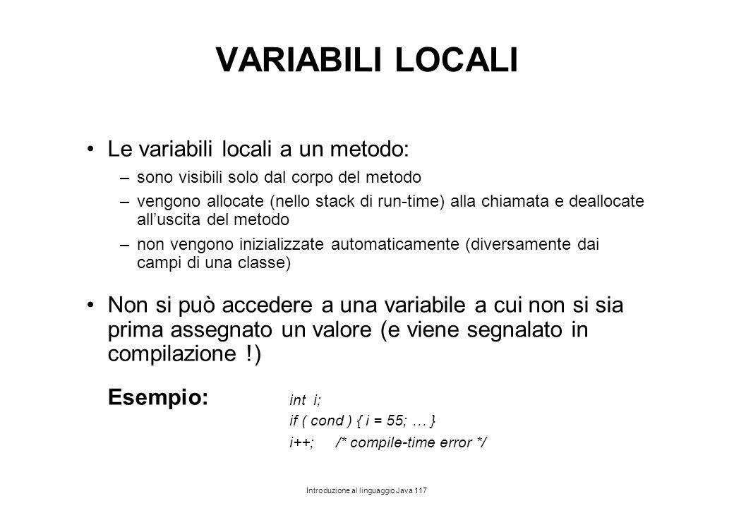 VARIABILI LOCALI Le variabili locali a un metodo: