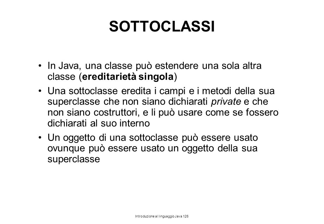 SOTTOCLASSI In Java, una classe può estendere una sola altra classe (ereditarietà singola)