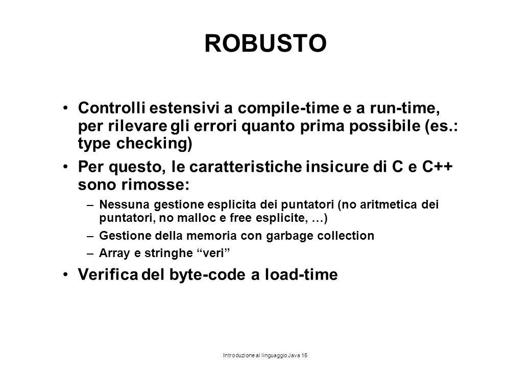 ROBUSTO Controlli estensivi a compile-time e a run-time, per rilevare gli errori quanto prima possibile (es.: type checking)