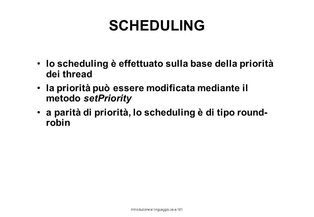 SCHEDULING lo scheduling è effettuato sulla base della priorità dei thread. la priorità può essere modificata mediante il metodo setPriority.