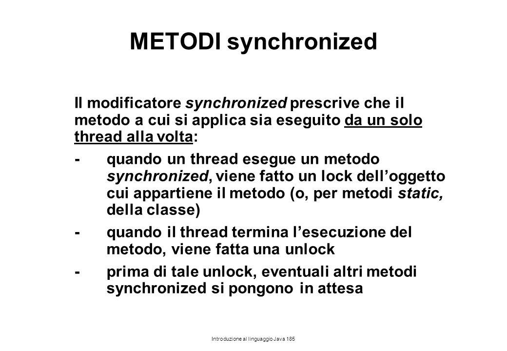 METODI synchronized Il modificatore synchronized prescrive che il metodo a cui si applica sia eseguito da un solo thread alla volta: