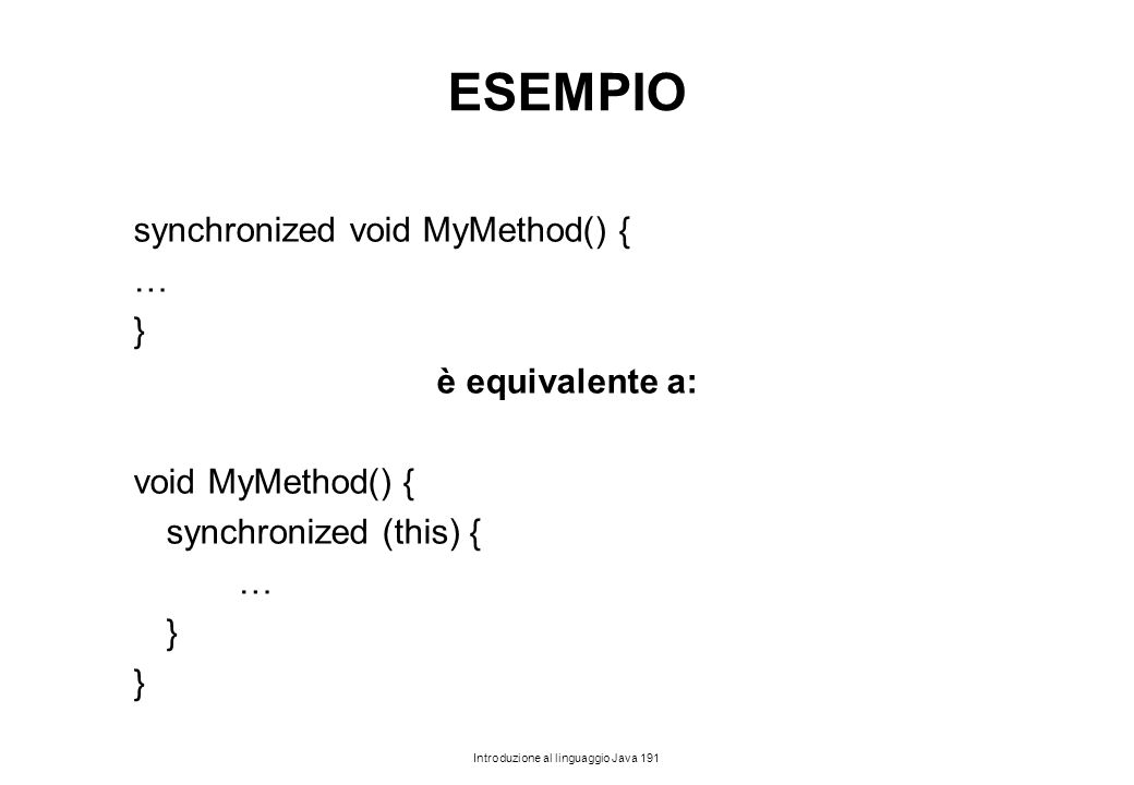 ESEMPIO synchronized void MyMethod() { … } è equivalente a: