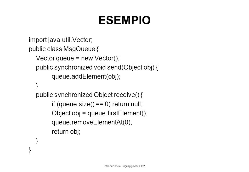ESEMPIO import java.util.Vector; public class MsgQueue {
