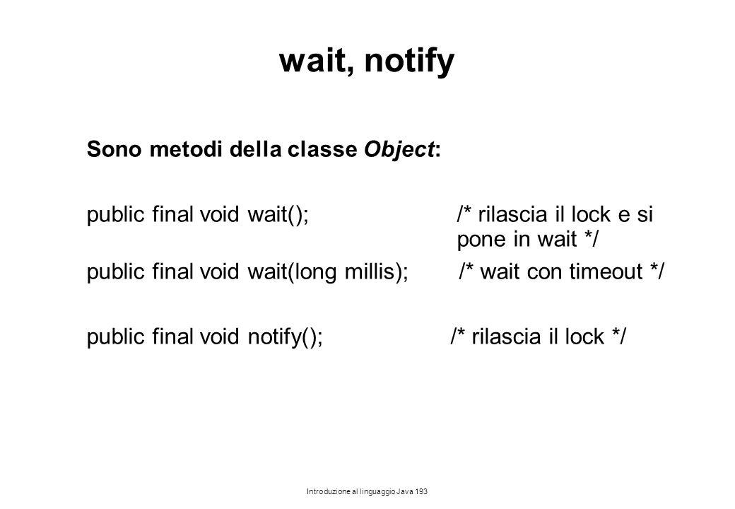 wait, notify Sono metodi della classe Object: