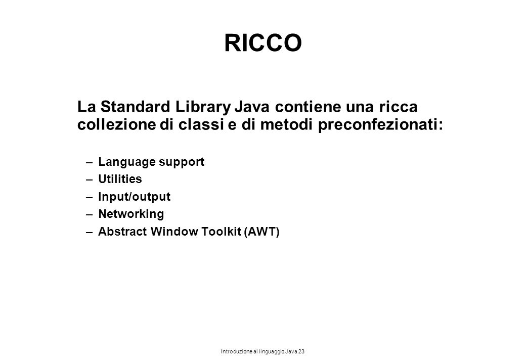 RICCO La Standard Library Java contiene una ricca collezione di classi e di metodi preconfezionati: