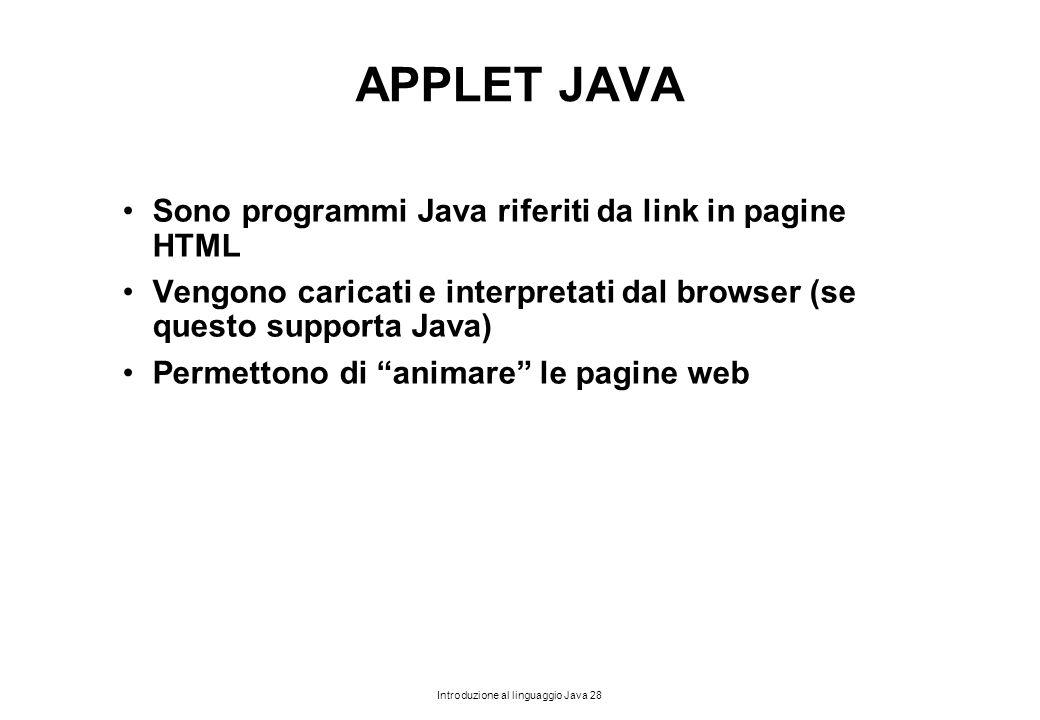 APPLET JAVA Sono programmi Java riferiti da link in pagine HTML