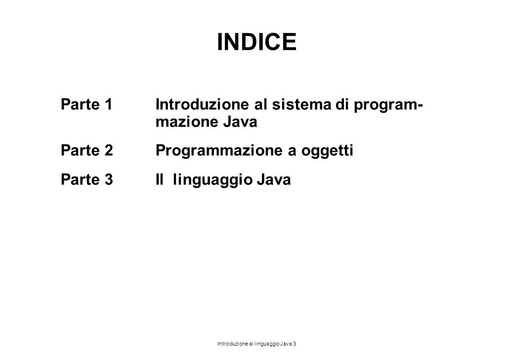 INDICE Parte 1 Introduzione al sistema di program- mazione Java