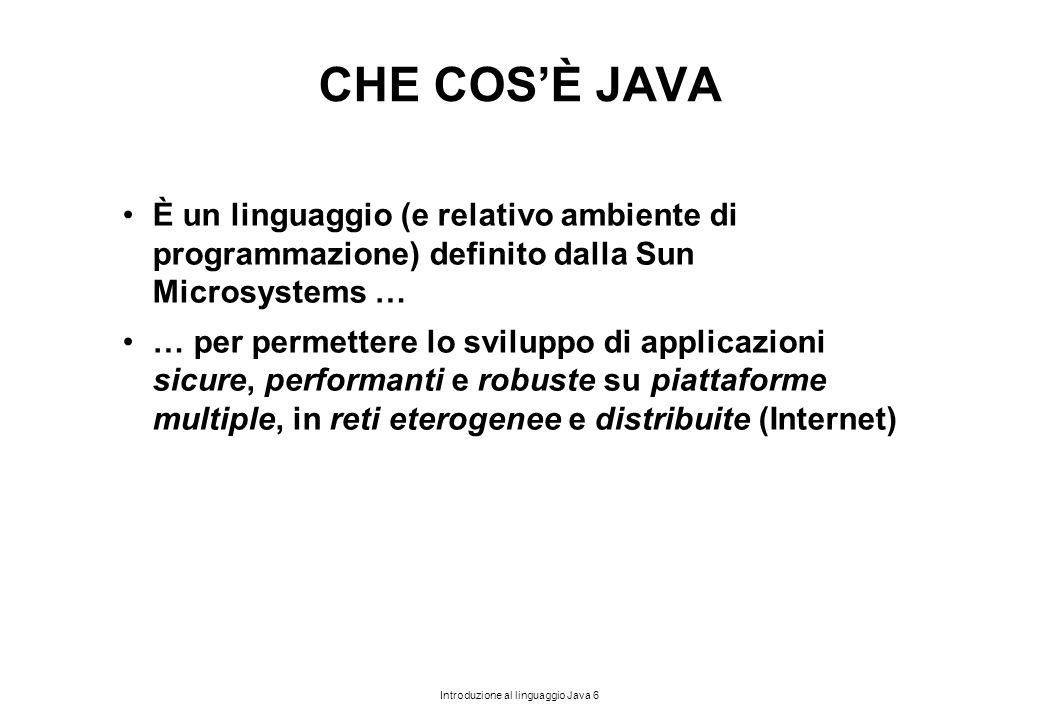 CHE COS'È JAVA È un linguaggio (e relativo ambiente di programmazione) definito dalla Sun Microsystems …