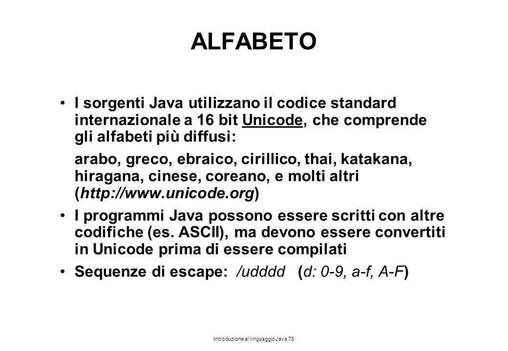ALFABETO I sorgenti Java utilizzano il codice standard internazionale a 16 bit Unicode, che comprende gli alfabeti più diffusi: