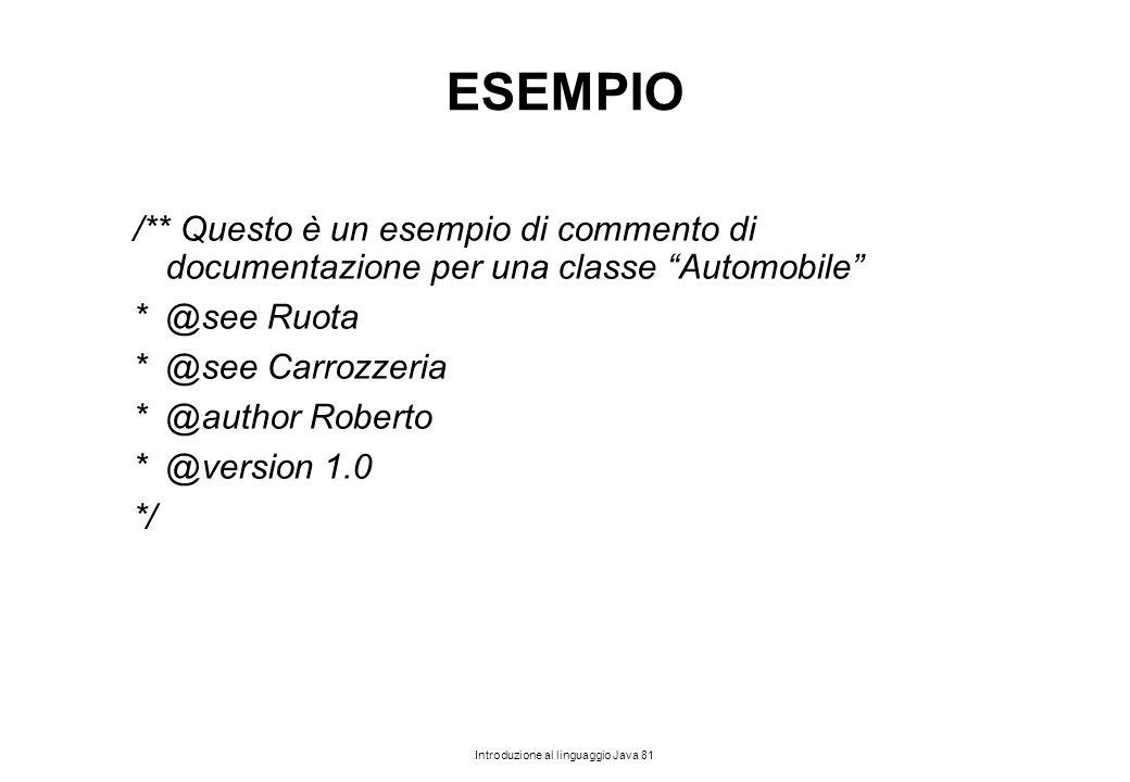 ESEMPIO /** Questo è un esempio di commento di documentazione per una classe Automobile * @see Ruota.