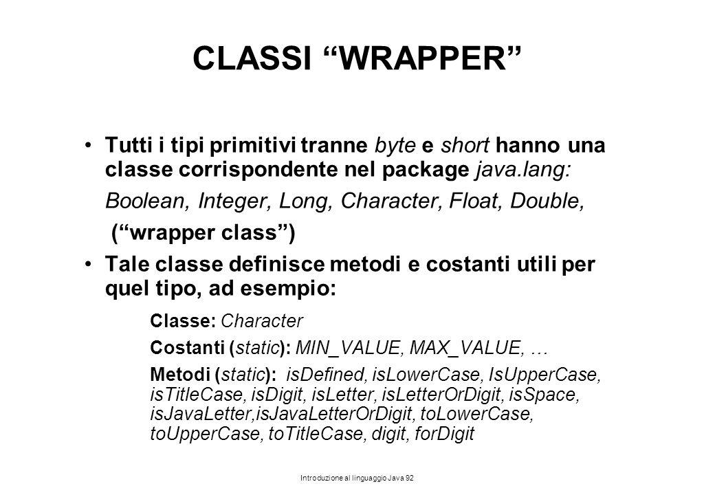 CLASSI WRAPPER Tutti i tipi primitivi tranne byte e short hanno una classe corrispondente nel package java.lang: