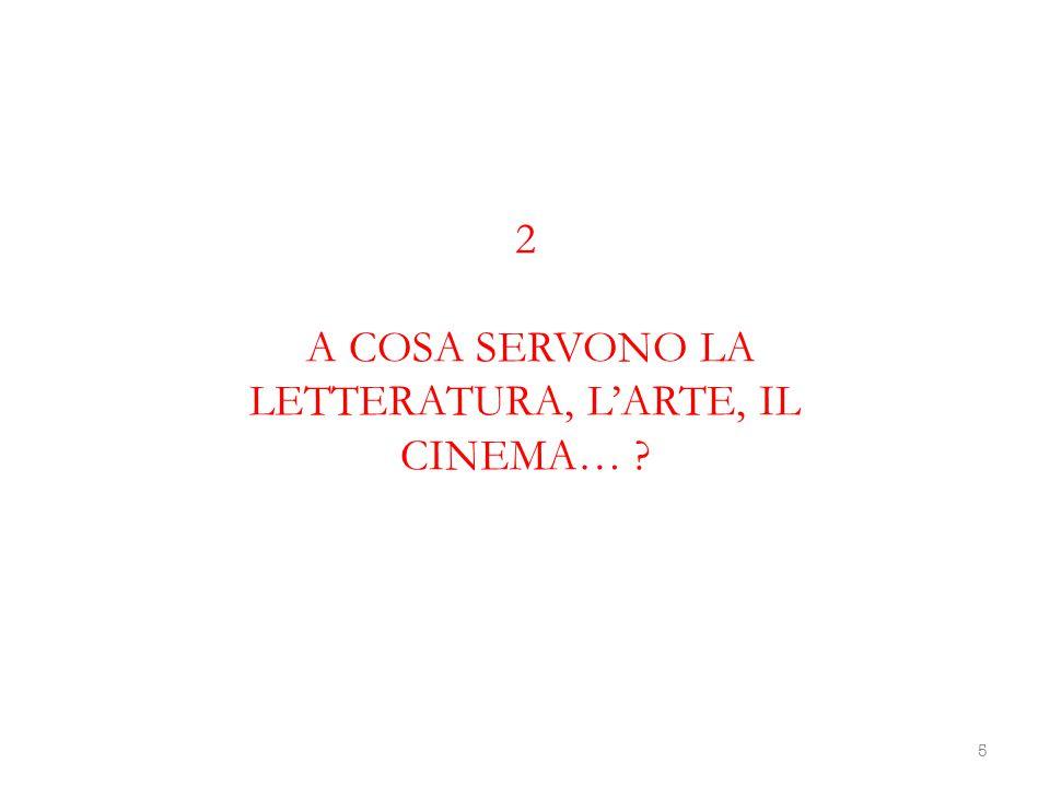 2 A COSA SERVONO LA LETTERATURA, L'ARTE, IL CINEMA…