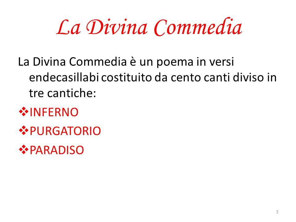 La Divina Commedia La Divina Commedia è un poema in versi endecasillabi costituito da cento canti diviso in tre cantiche: