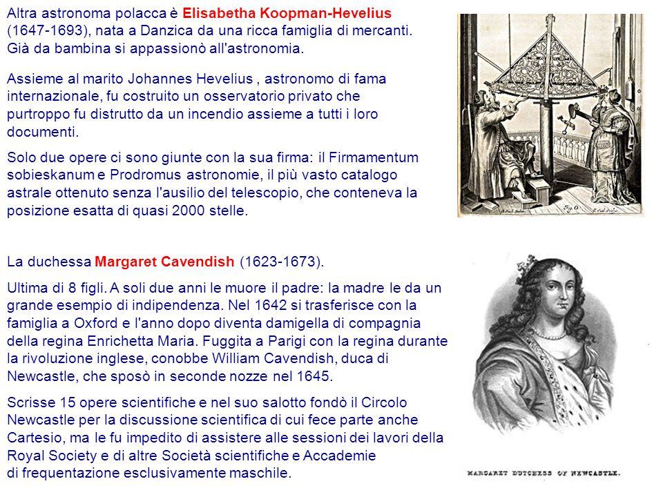 Altra astronoma polacca è Elisabetha Koopman-Hevelius (1647-1693), nata a Danzica da una ricca famiglia di mercanti. Già da bambina si appassionò all astronomia.