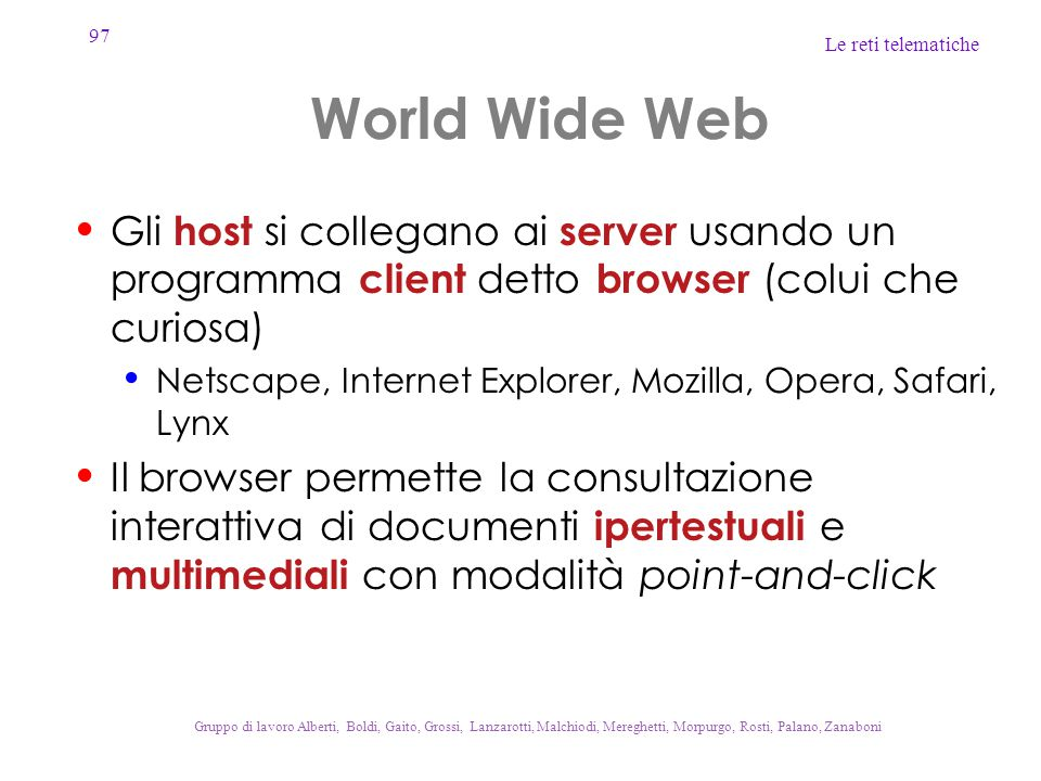 World Wide Web Gli host si collegano ai server usando un programma client detto browser (colui che curiosa)