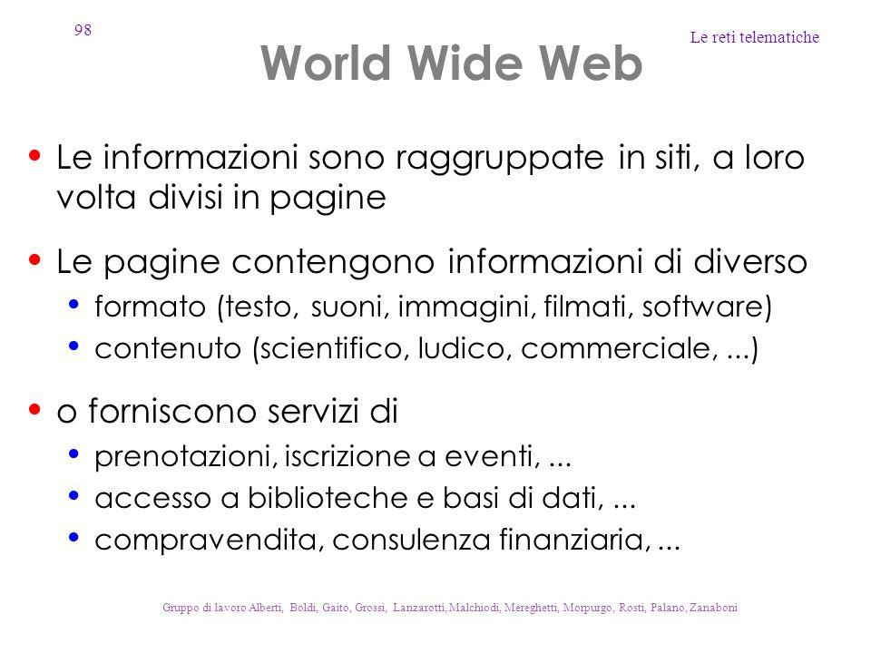 World Wide Web Le informazioni sono raggruppate in siti, a loro volta divisi in pagine. Le pagine contengono informazioni di diverso.