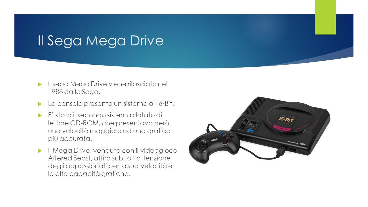 Il Sega Mega Drive Il sega Mega Drive viene rilasciato nel 1988 dalla Sega. La console presenta un sistema a 16-Bit.