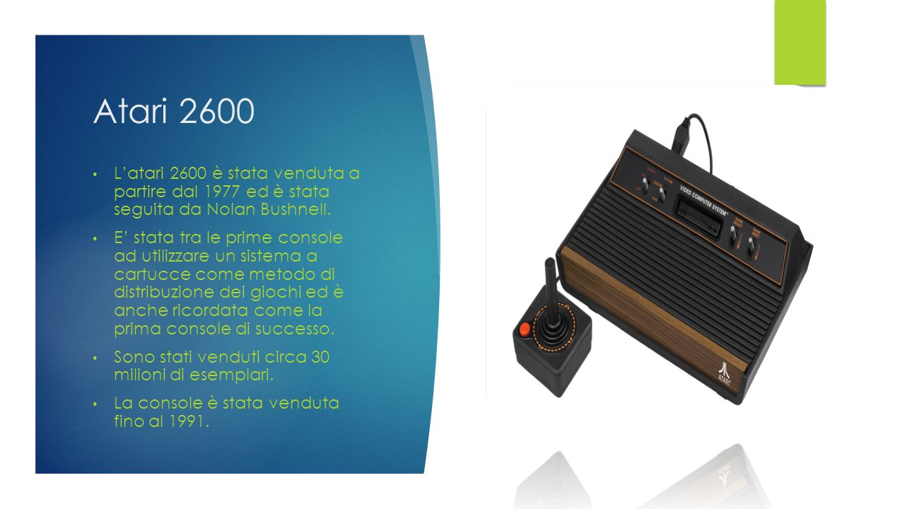 Atari 2600 L'atari 2600 è stata venduta a partire dal 1977 ed è stata seguita da Nolan Bushnell.