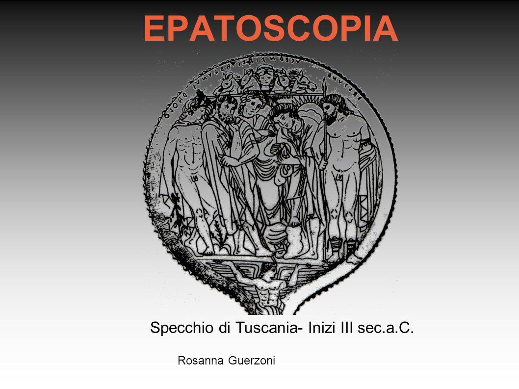 EPATOSCOPIA Specchio di Tuscania- Inizi III sec.a.C. Rosanna Guerzoni