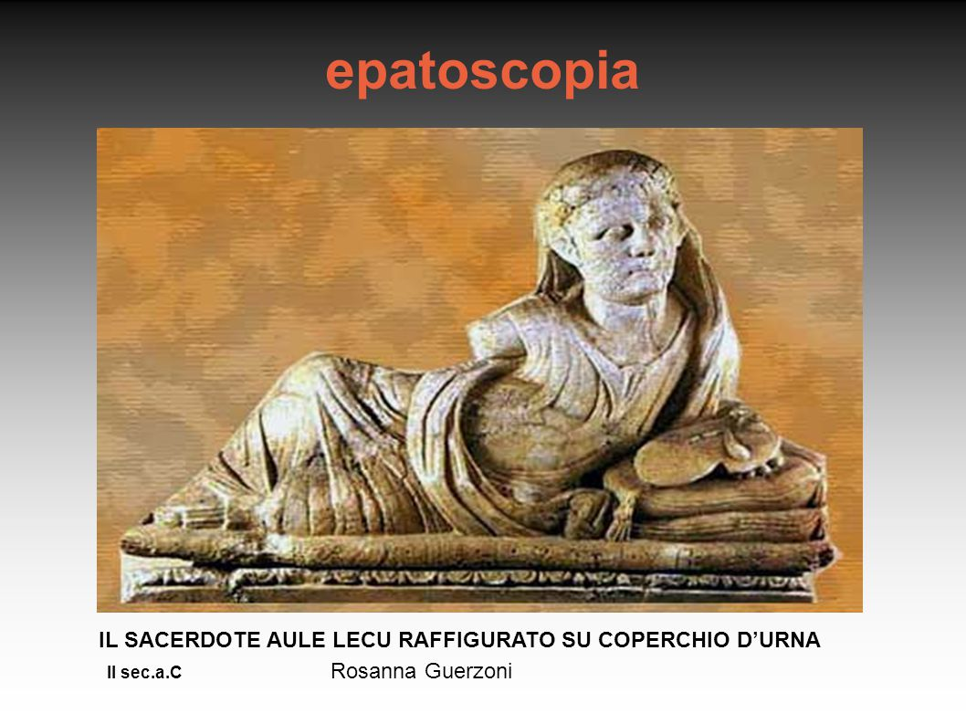 epatoscopia IL SACERDOTE AULE LECU RAFFIGURATO SU COPERCHIO D'URNA II sec.a.C Rosanna Guerzoni