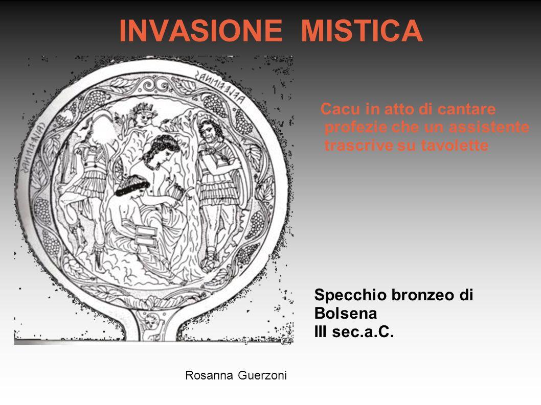 INVASIONE MISTICA Cacu in atto di cantare profezie che un assistente trascrive su tavolette. Specchio bronzeo di Bolsena.