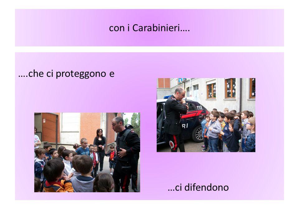 con i Carabinieri…. ….che ci proteggono e …ci difendono